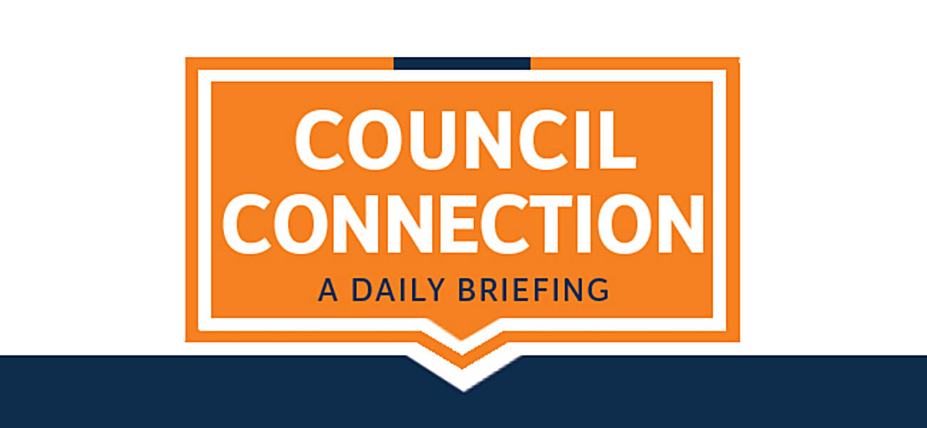 Council Connection: A Daily Brieging